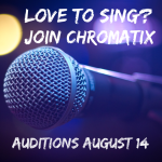 Love to sing? Join Chromatix. Auditions August 14